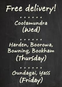 Free delivery to Cootamundra, Harden, Yass, Gundagai & Tumut